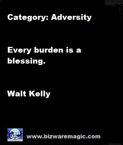 Every burden is a blessing. - Walt Kelly